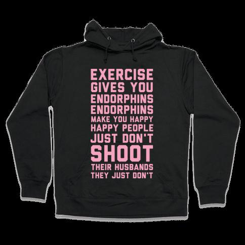 Exercise Gives You Endorphins Hooded Sweatshirt