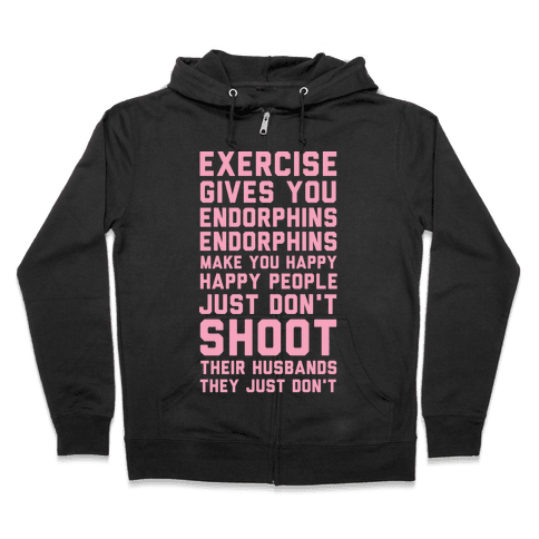 Exercise Gives You Endorphins Zip Hoodie