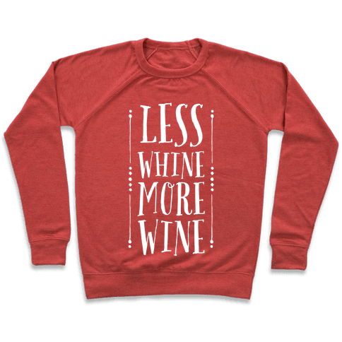 Less Whine More Wine Pullover
