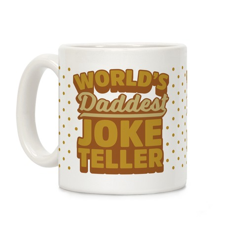 World's Daddest Joke Teller Coffee Mug