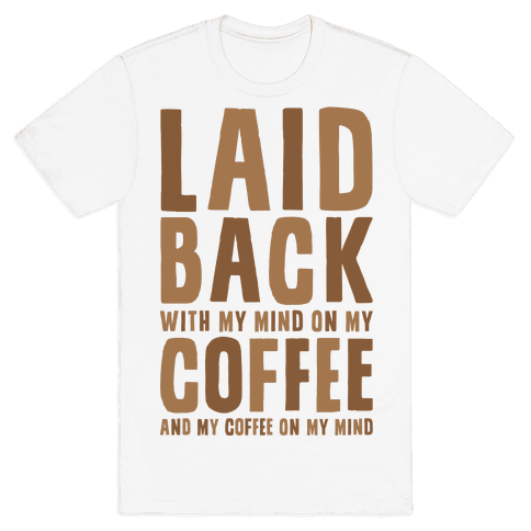 With My Mind On My Coffee Mens T-Shirt