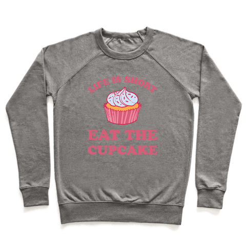 Life Is Short Eat The Cupcake Pullover
