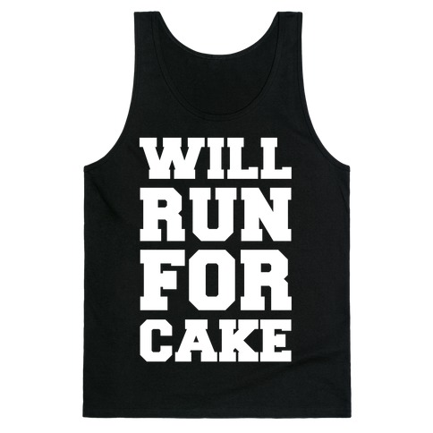 Will Run For Cake Tank Top