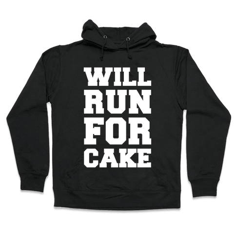 Will Run For Cake Hooded Sweatshirt