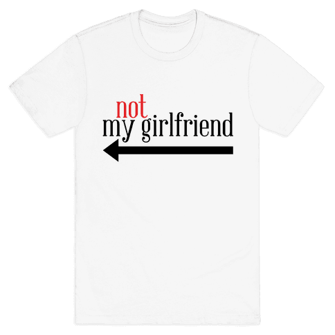 Not My Girlfriend Mens T-Shirt
