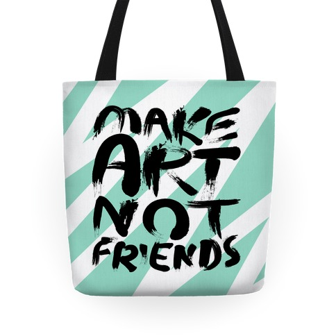Make Art Not Friends Tote Tote