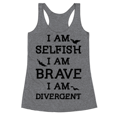 I am Selfish I am Brave I am Divergent Racerback Tank Top
