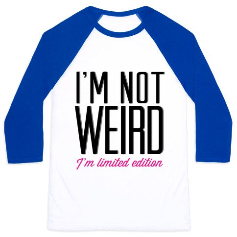 I'm Not Weird, I'm Limited Edition Baseball Tee