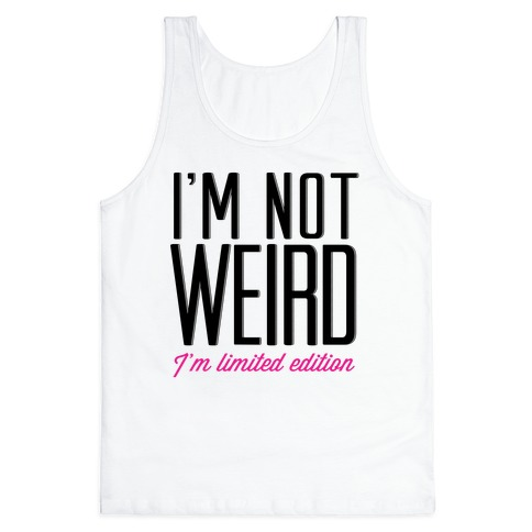 I'm Not Weird, I'm Limited Edition Tank Top