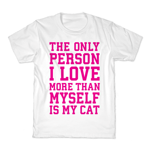 The Only Person I Love More Than Myself Is My Cat Kids T-Shirt