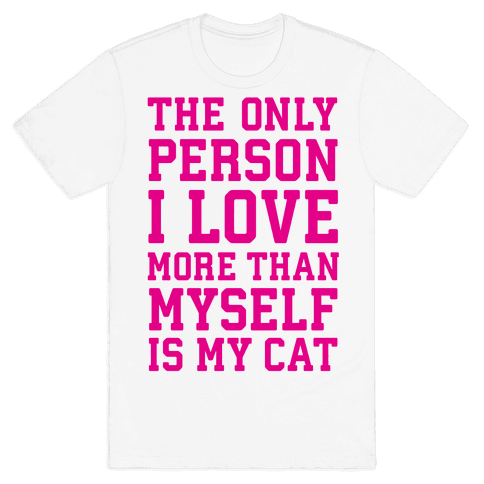 The Only Person I Love More Than Myself Is My Cat Mens T-Shirt