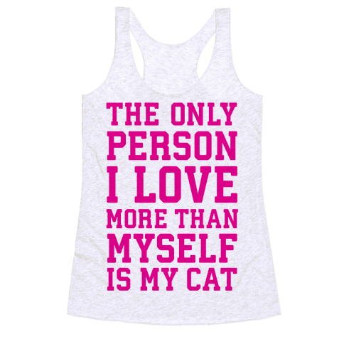 The Only Person I Love More Than Myself Is My Cat Racerback Tank Top