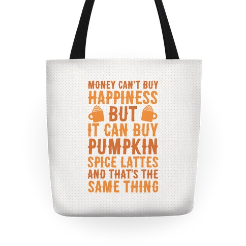Money Can't Buy Happiness But It Can Buy Pumpkin Spice Latte Tote