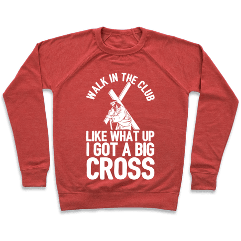 Walk In The Club Like What Up I Got A Big Cross Pullover