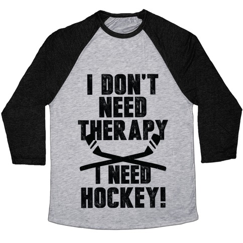 I Don't Need Therapy I Need Hockey! Baseball Tee