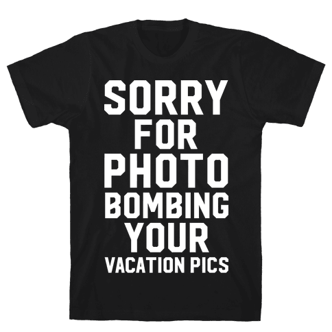 Sorry for Photobombing Mens T-Shirt