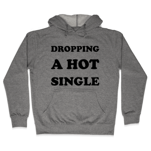 Dropping A Hit Single Hooded Sweatshirt