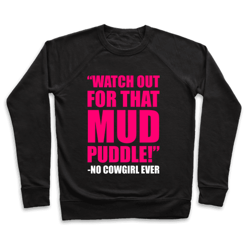 Watch Out For That Mud Puddle Pullover