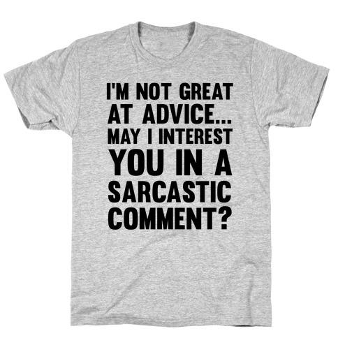 I'm Not Good at Advice T-Shirt