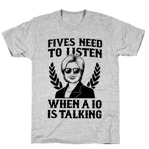 Fives Need to Listen When a Ten is Talking T-Shirt