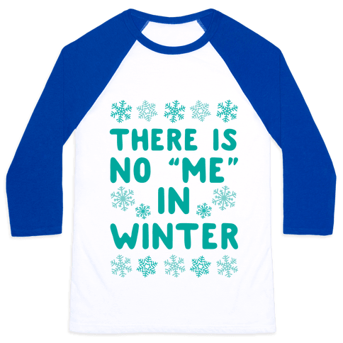 "There Is No ""Me"" In Winter Baseball Tee"