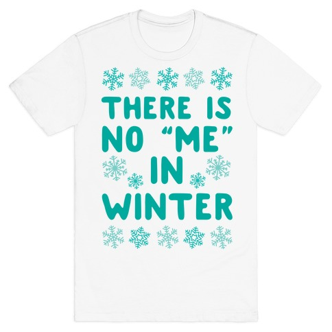 "There Is No ""Me"" In Winter T-Shirt"