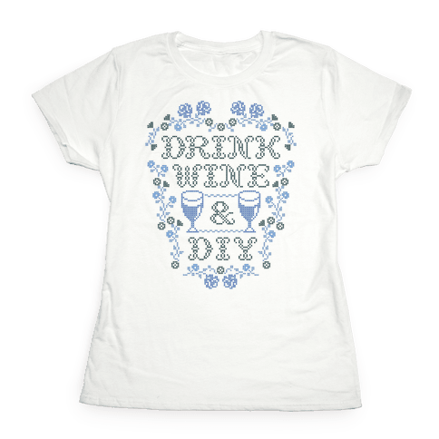 Drink Wine and D.I.Y. Womens T-Shirt