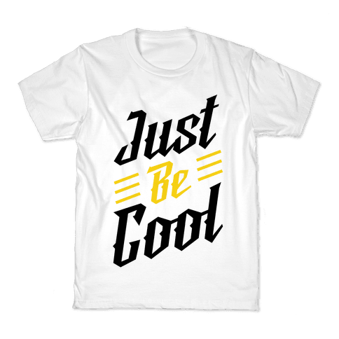 Just Be Cool Kids T-Shirt