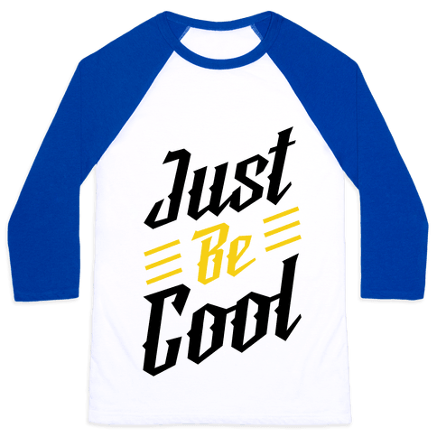 Just Be Cool Baseball Tee
