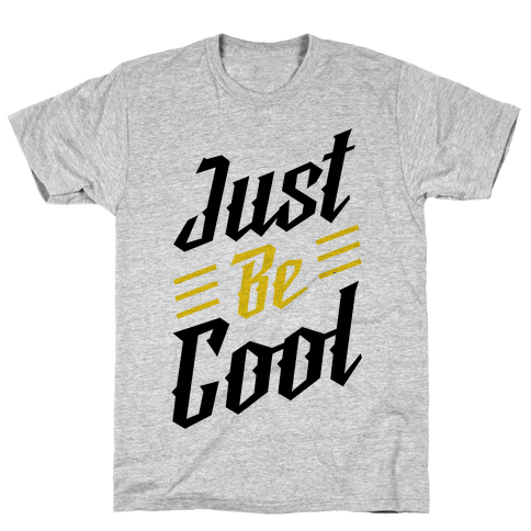 Just Be Cool Mens T-Shirt