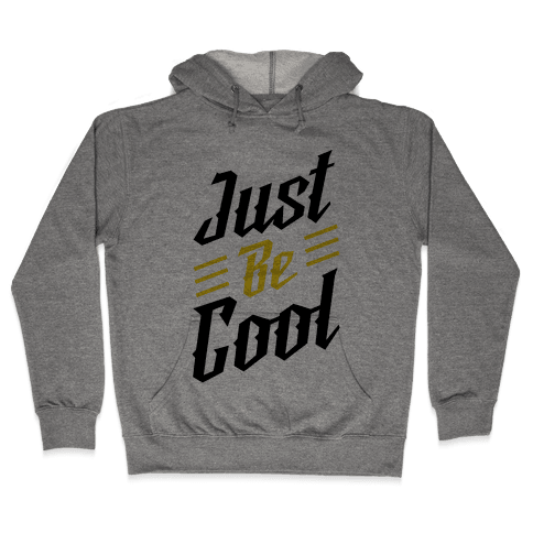 Just Be Cool Hooded Sweatshirt