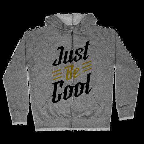 Just Be Cool Zip Hoodie