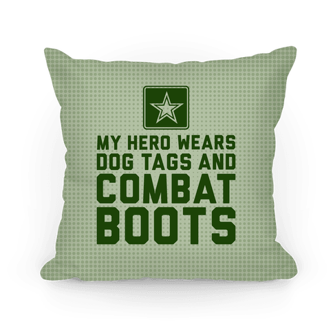 My Hero Wears Dog Tags And Combat Boots Pillow