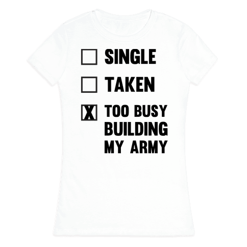 Too Busy Building My Army Womens T-Shirt