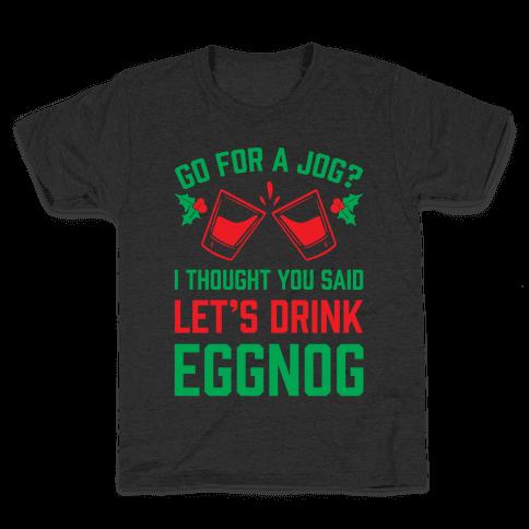 Go For A Jog? I Thought You Said Let's Drink Eggnog Kids T-Shirt
