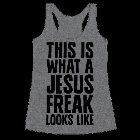 This is What a Jesus Freak Looks Like Racerback Tank Top