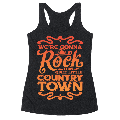 We're Gonna Rock This Country Town Racerback Tank Top
