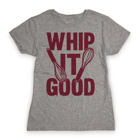 Whip It Good Womens T-Shirt