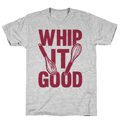 Whip It Good Mens T-Shirt
