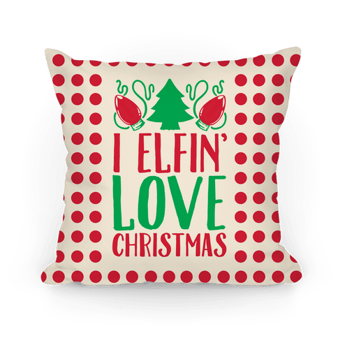 I Elfin' Love Christmas  Pillow