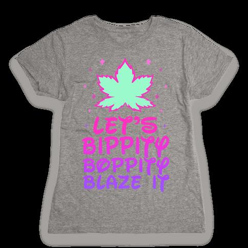 Bippity Boppity Blaze It Womens T-Shirt