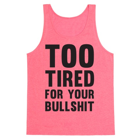 Too Tired For You Bullshit Tank Top