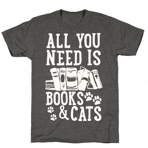 All You Need Is Books And Cats T-Shirt