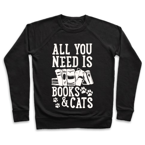 All You Need Is Books And Cats Pullover
