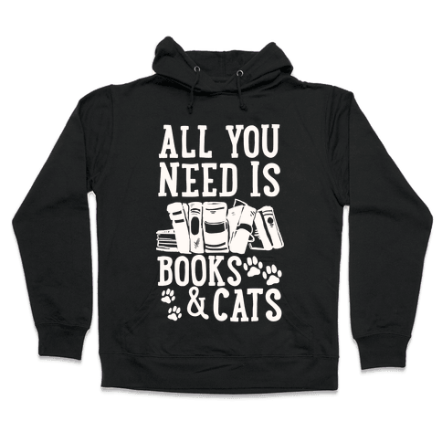 All You Need Is Books And Cats Hooded Sweatshirt