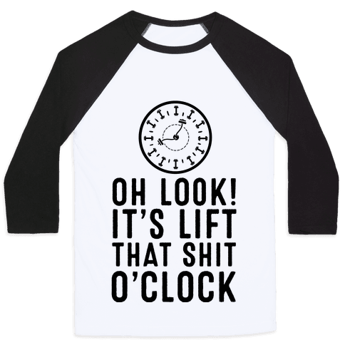 Oh Look! It's Lift That Shit O'Clock! Baseball Tee