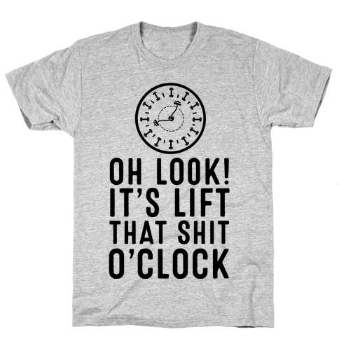 Oh Look! It's Lift That Shit O'Clock! Mens T-Shirt