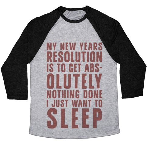 My New Years Resolution Is To Get Abs... Olutely Nothing Done I Just Want To Sleep Baseball Tee