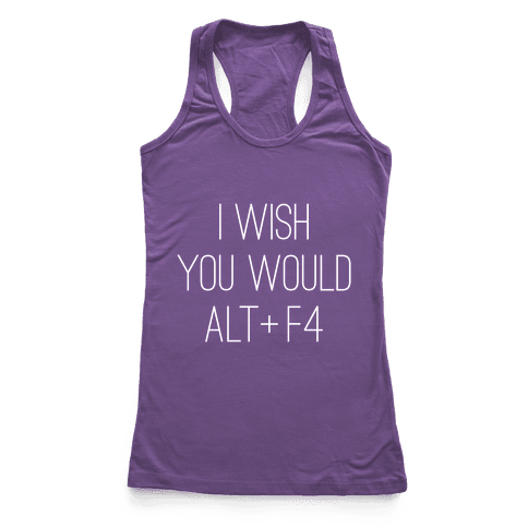 I Wish You Would Alt + F4 Racerback Tank Top
