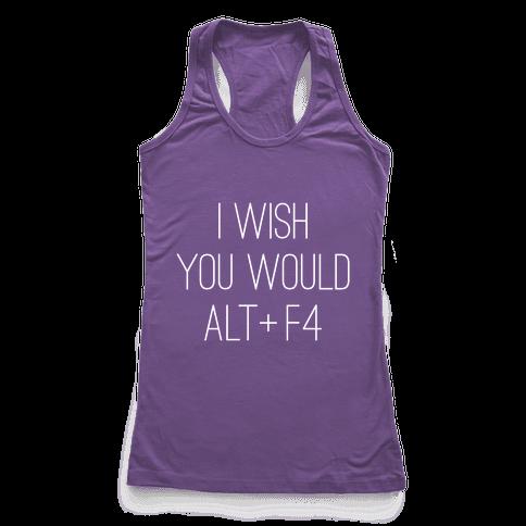 I Wish You Would Alt + F4 Racerback Tank Top